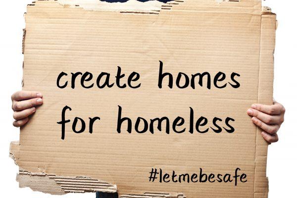 letmebesafe_create-homes-for-homeless